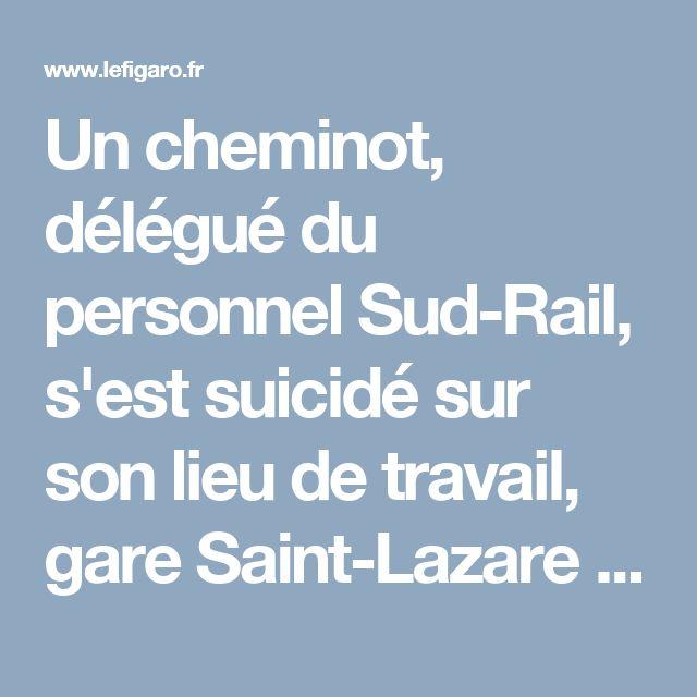 Un cheminot, délégué du personnel Sud-Rail, s'est suicidé sur son lieu de travail, gare Saint-Lazare à Paris, dans la nuit de vendredi à samedi