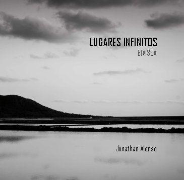 """Libro de fotografía sobre el proyecto """"Lugares Infinitos"""" del fotógrafo madrileño Jonathan Alonso.  25 imágenes en blanco y negro de la isla de Eivissa."""