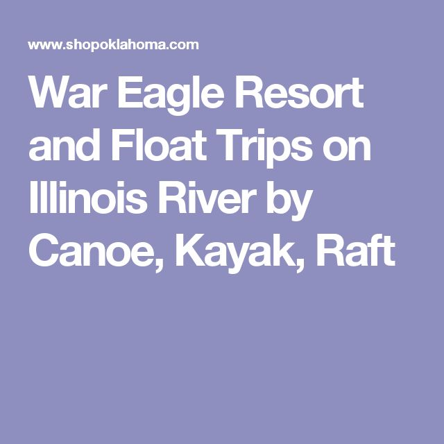 War Eagle Resort and Float Trips on Illinois River by Canoe, Kayak, Raft
