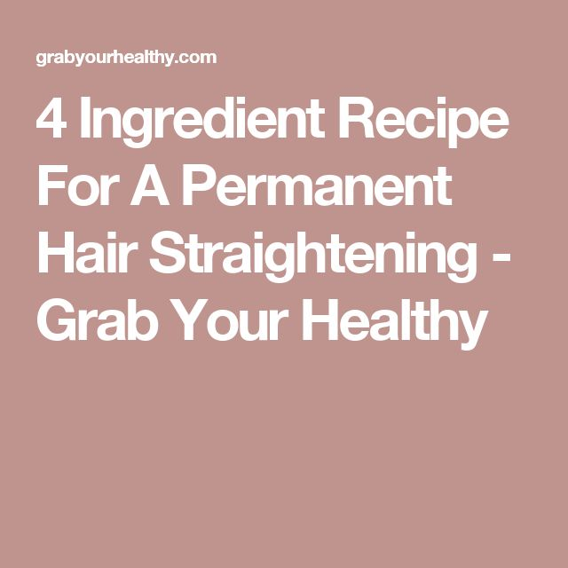 4 Ingredient Recipe For A Permanent Hair Straightening - Grab Your Healthy