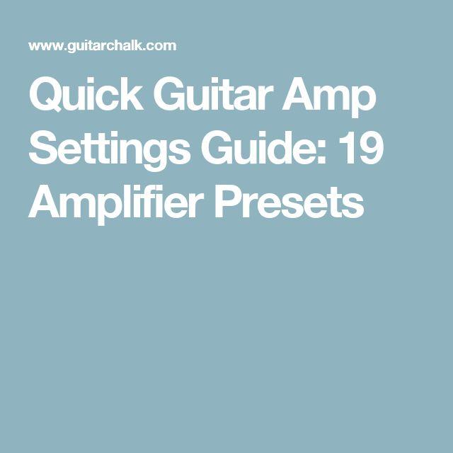Quick Guitar Amp Settings Guide: 19 Amplifier Presets