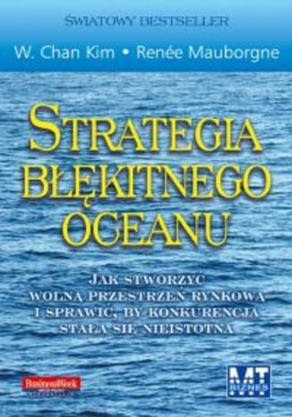 Strategia błękitnego oceanu - Chan Kim W., Mauborgne Renee