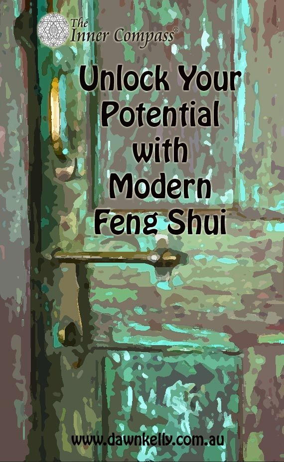 Unlock your full potential with Modern Feng Shui www.dawnkelly.com.au
