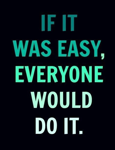 If it was easy everyone would do it.