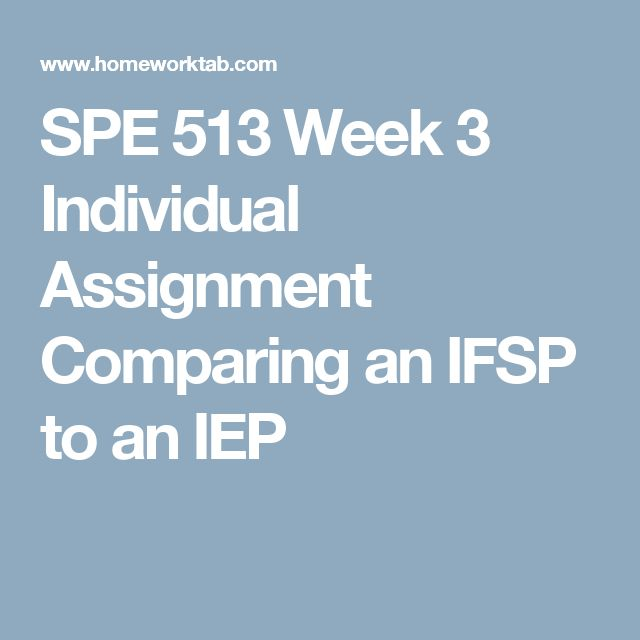 SPE 513 Week 3 Individual Assignment Comparing an IFSP to an IEP