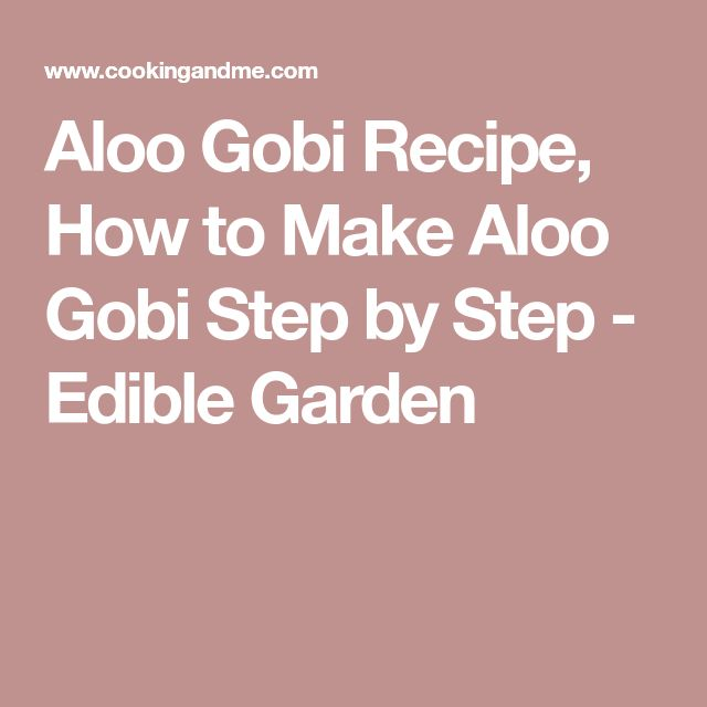 Aloo Gobi Recipe, How to Make Aloo Gobi Step by Step - Edible Garden