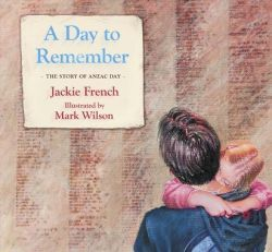 A Day to Remember - Picture Book. The over riding theme in this book by Jackie French is respect and thoughts for those who have fought. Anzac Day.