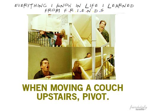 When Moving A Couch Upstairs, Pivot. F.R.I.E.N.D.S