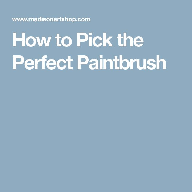 How to Pick the Perfect Paintbrush