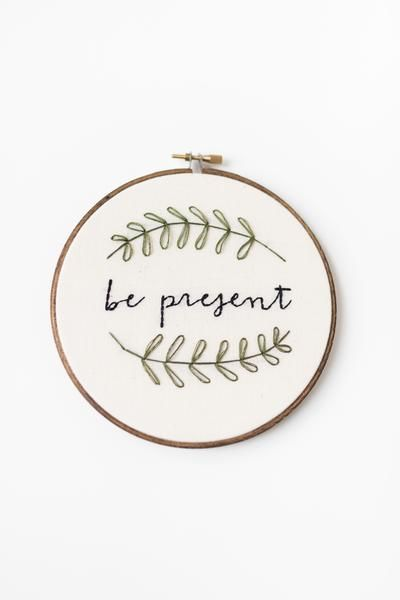 Be Present // Hand Stitched Embroidery Hoop Art by Thistle & Thread Design in Louisville, Kentucky. It's a simple statement, but it holds so much weight. Embrace the moment that you are given and inve