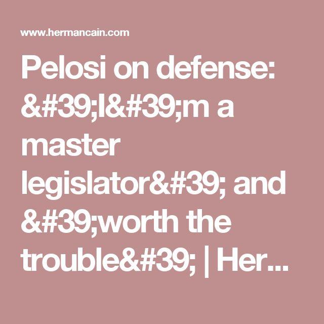 Pelosi on defense: 'I'm a master legislator' and 'worth the trouble' | Herman Cain