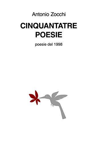 CINQUANTATRE POESIE di Antonio Zocchi…