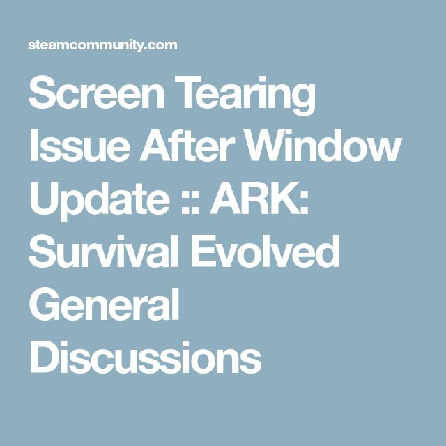 Screen Tearing Issue After Window Update :: ARK: Survival Evolved General Discussions