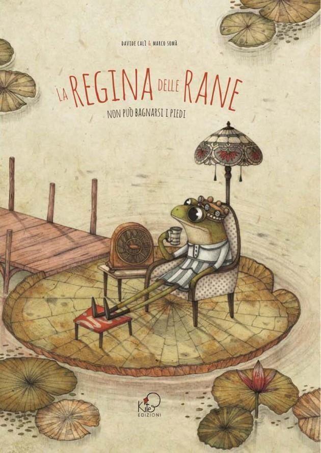 La regina delle rane non può bagnarsi i piedi. Davide Calì & Marco Somà. edizioni Kite.