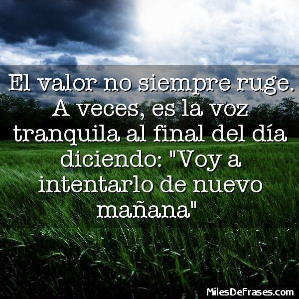 """El valor no siempre ruge. A veces es la voz tranquila al final del día diciendo: """"Voy a intentarlo de nuevo mañana"""""""