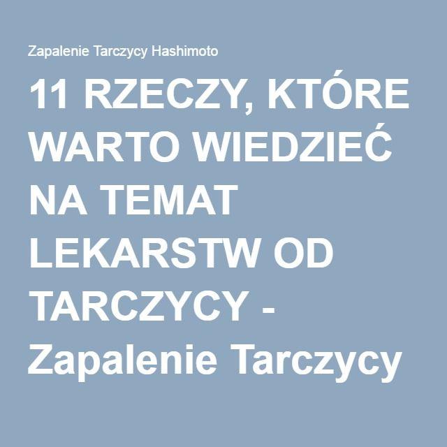 11 RZECZY, KTÓRE WARTO WIEDZIEĆ NA TEMAT LEKARSTW OD TARCZYCY - Zapalenie Tarczycy Hashimoto