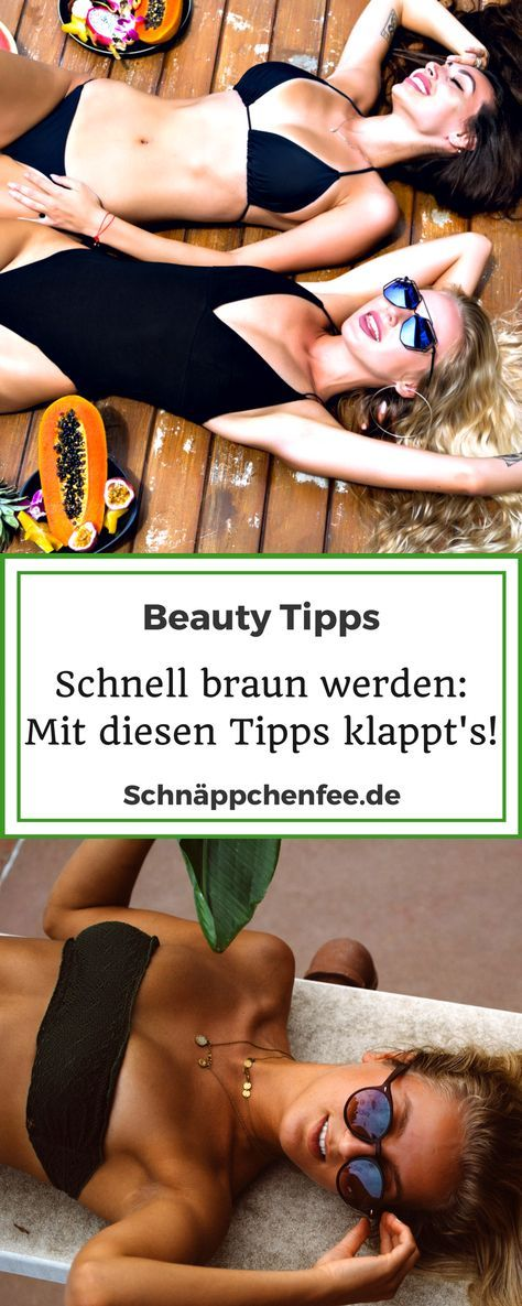 Schnell braun werden – mit diesen Beauty Tipps klappt's!
