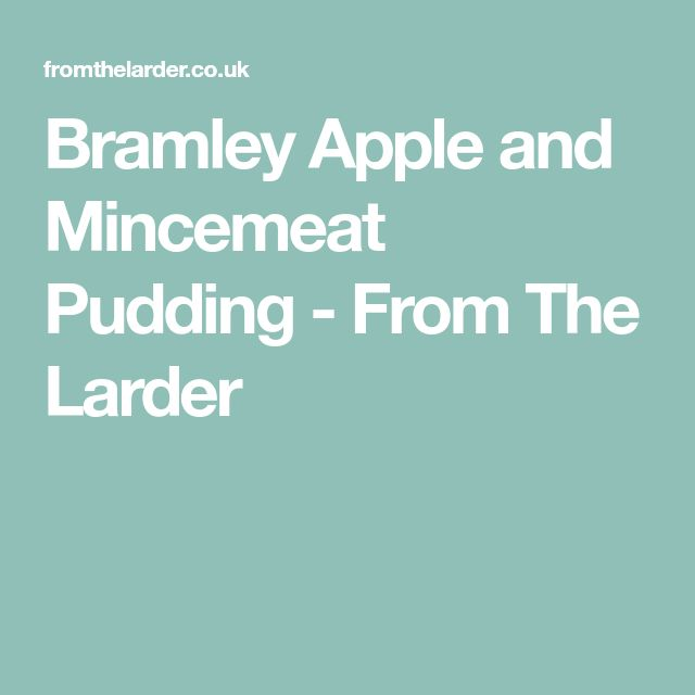 Bramley Apple and Mincemeat Pudding - From The Larder