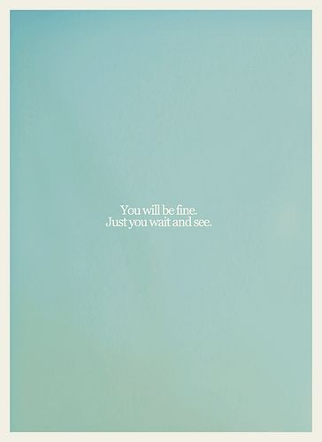 """You Will Be Fine"" 