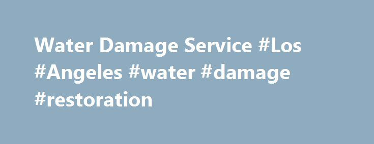 Water Damage Service #Los #Angeles #water #damage #restoration http://australia.nef2.com/water-damage-service-los-angeles-water-damage-restoration/  A+ Local Water Damage Service in Los Angeles Welcome to Los Angeles Water Damage. We provide water damage repair services for your home or business in Los Angeles, CA. Our teams of certified technicians are available 24/7 to assist you. Los Angeles Water Damage is your premier and leading provider of fire, water damage, flood cleanup, mold…