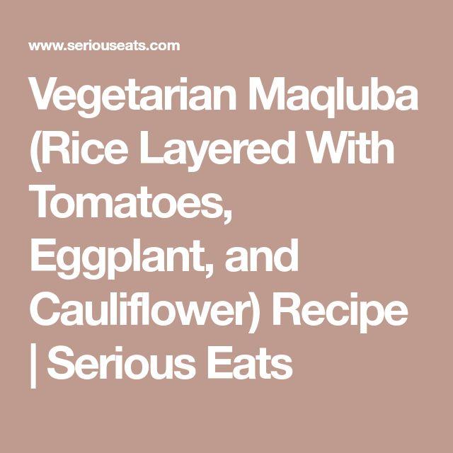 Vegetarian Maqluba (Rice Layered With Tomatoes, Eggplant, and Cauliflower) Recipe   Serious Eats