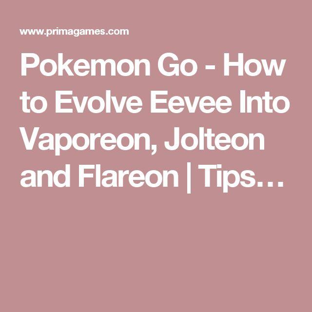 Pokemon Go - How to Evolve Eevee Into Vaporeon, Jolteon and Flareon   Tips…