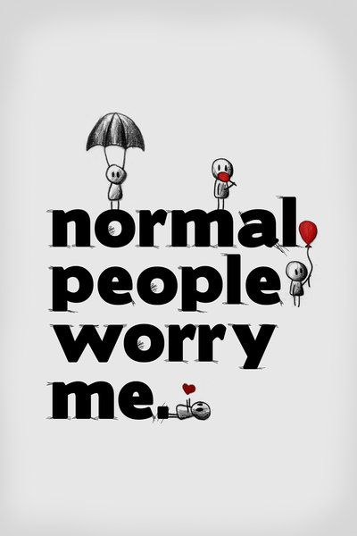 good thing I know a lot of abnormal people!