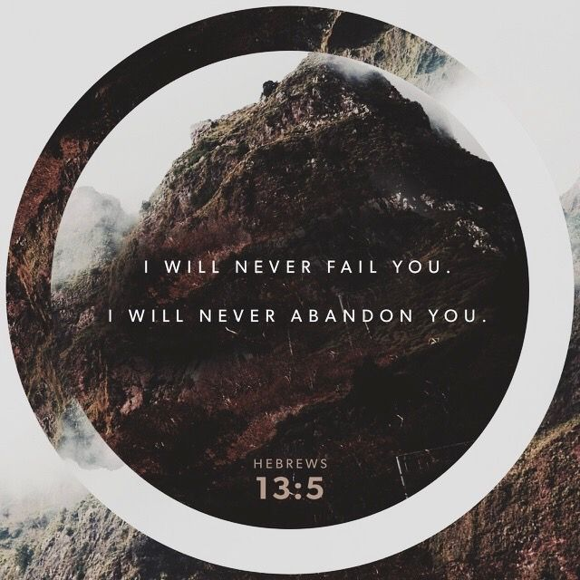 I will never faith you. I will never abandon you. Hebrew 13:5   Bible Verse of the day, Scripture, Inspiration, Encouragement, Jesus, Faith  