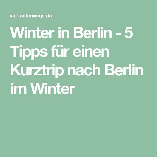 Winter in Berlin - 5 Tipps für einen Kurztrip nach Berlin im Winter