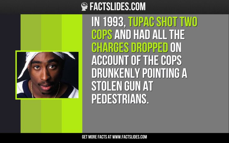 In 1993, Tupac shot two cops and had all the charges dropped on account of the cops drunkenly pointing a stolen gun at pedestrians.