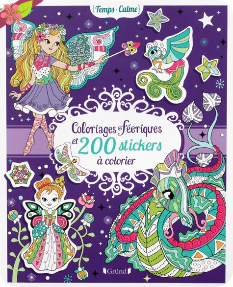 Coloriages féeriques et 200 stickers à colorier Illustrations d'Eugénie Varone Publié en 2016 par les éditions Gründ jeunesse