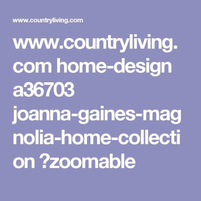 www.countryliving.com home-design a36703 joanna-gaines-magnolia-home-collection ?zoomable