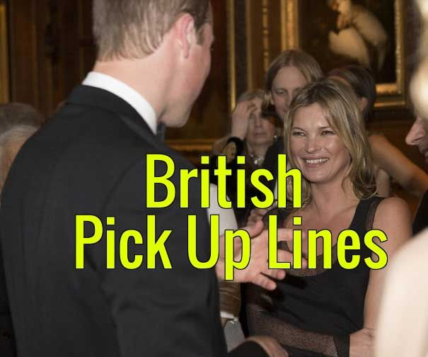 It's time to learn some classic British pick up lines. Bad pick up lines in British accents make them great pick up lines.