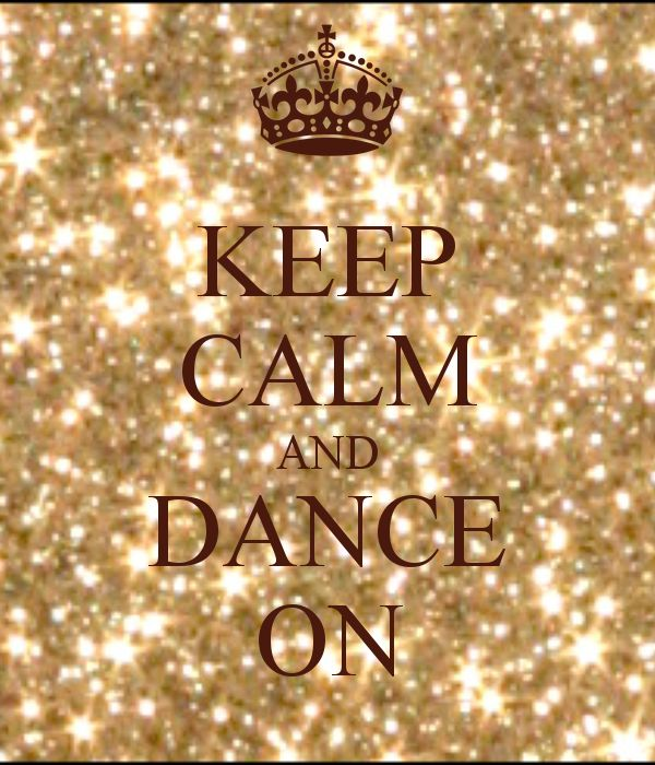 KEEP CALM AND DANCE ON I love dancing is so fun