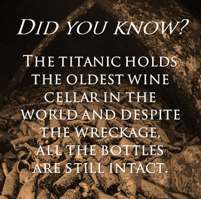 The wreck of the TITANIC, holds the oldest wine cellar in the world and despite the depth and wreckage, the bottles are still intact! m