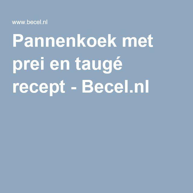 Pannenkoek met prei en taugé recept - Becel.nl