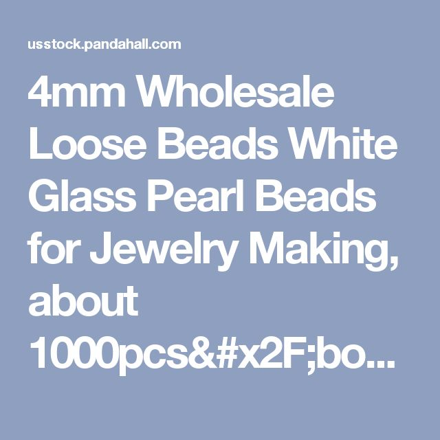 4mm Wholesale Loose Beads White Glass Pearl Beads for Jewelry Making, about 1000pcs/box – usstock.panahall.com