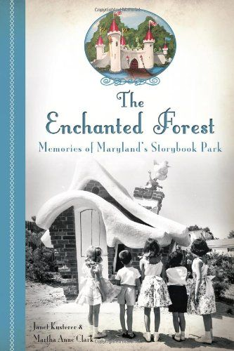 The Enchanted Forest: Memories of Maryland's Storybook Park by Janet Kusterer,http://www.amazon.com/dp/1626191395/ref=cm_sw_r_pi_dp_MZawsb11JVQ9VSFZ