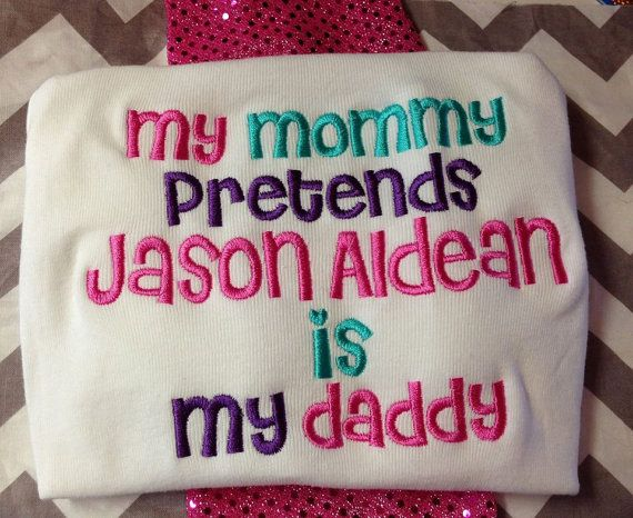 mommy pretends jason aldean is my daddy onesie or shirt girl or boy