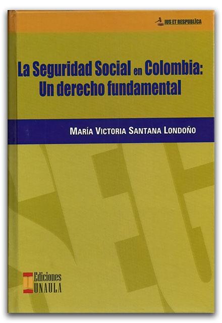 La seguridad social en Colombia: Un derecho fundamental – María Victoria Santana Londoño – Ediciones UNAULA    http://www.librosyeditores.com/tiendalemoine/2578-la-seguridad-social-en-colombia-un-derecho-fundamental.html    Editores y distribuidores.