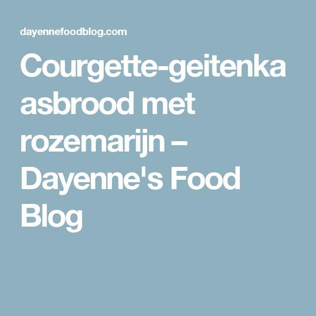Courgette-geitenkaasbrood met rozemarijn – Dayenne's Food Blog