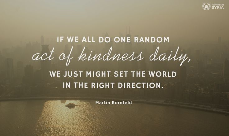 """If we all do one random act of kindness daily, we just might set the world in the right direction"" #quote #kindness #act #world #right #daily #charity"