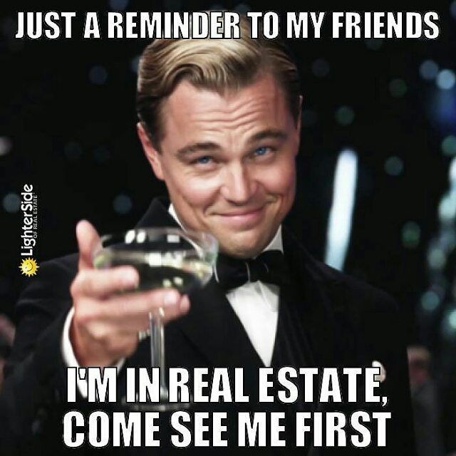 I am in real estate. Come see me first.