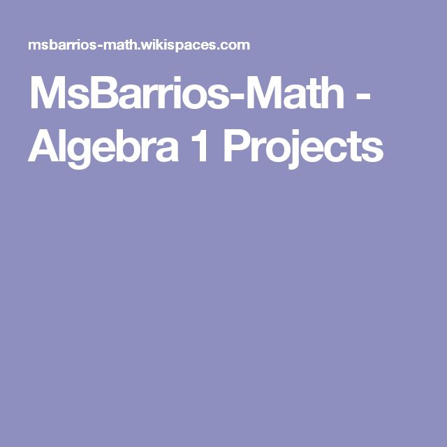 MsBarrios-Math - Algebra 1 Projects