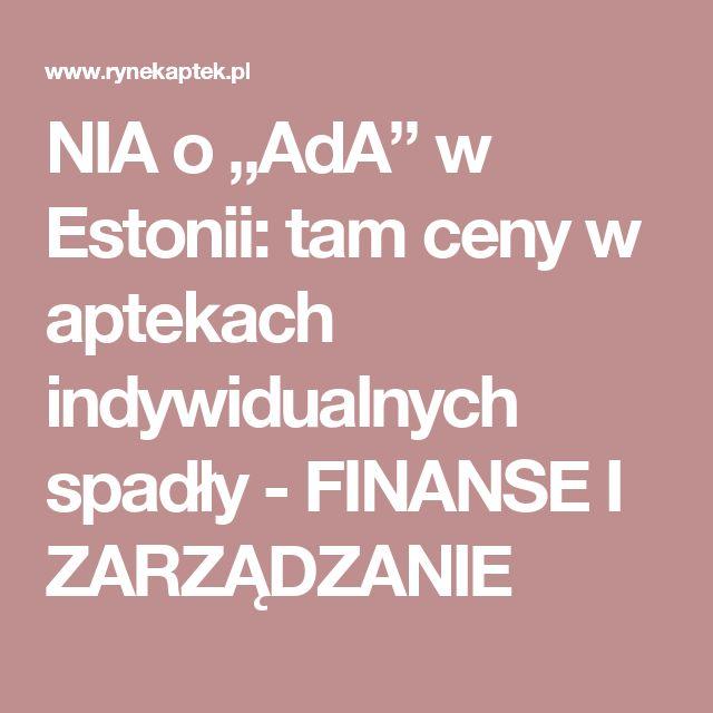 """NIA o """"AdA"""" w Estonii: tam ceny w aptekach indywidualnych spadły - FINANSE I ZARZĄDZANIE"""
