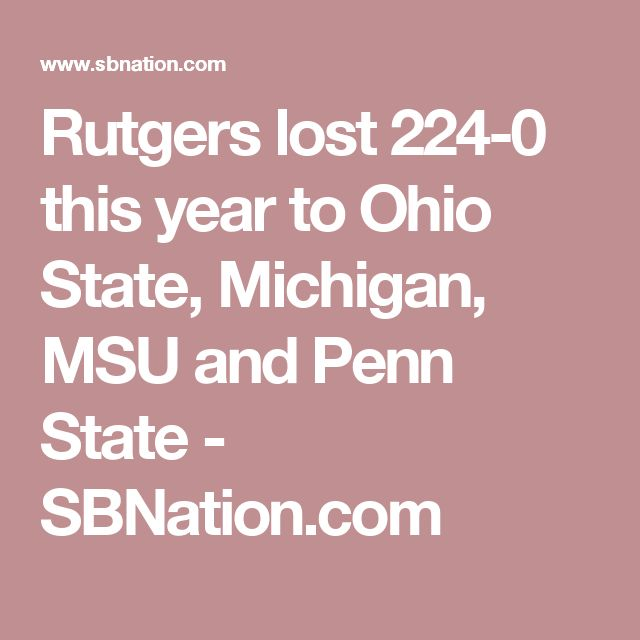 Rutgers lost 224-0 this year to Ohio State, Michigan, MSU and Penn State - SBNation.com