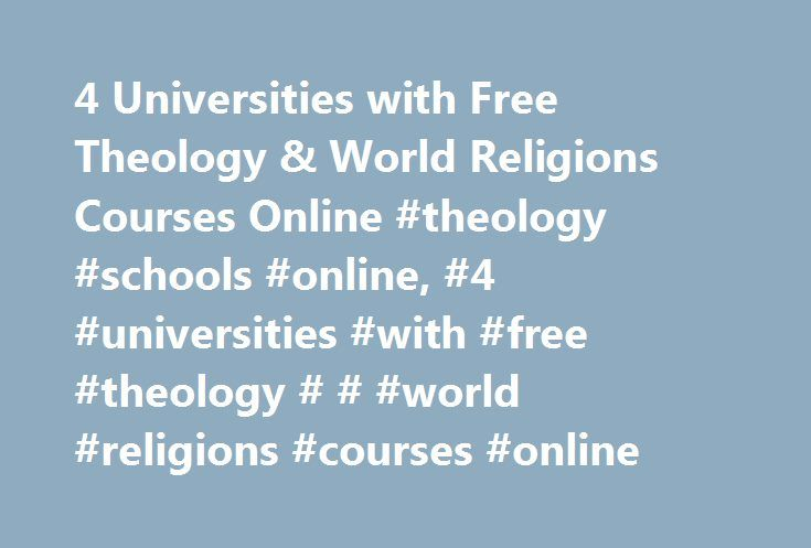 4 Universities with Free Theology & World Religions Courses Online #theology #schools #online, #4 #universities #with #free #theology # # #world #religions #courses #online http://energy.nef2.com/4-universities-with-free-theology-world-religions-courses-online-theology-schools-online-4-universities-with-free-theology-world-religions-courses-online/  # 4 Universities with Free Theology World Religions Courses Online See our list of universities offering free online theology and world…