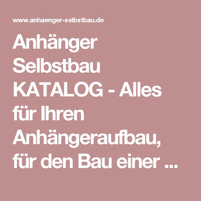 Anhänger Selbstbau KATALOG - Alles für Ihren Anhängeraufbau, für den Bau einer Wohnkabinel oder Verkaufswagen. Moser Verkaufsfahrzeuge GmbH