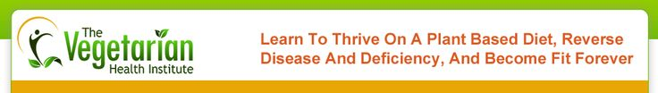 Vegetarian Health Institute - Discover How to Thrive on a Plant Based Diet and Stop Being Vulnerable to Deficiencies