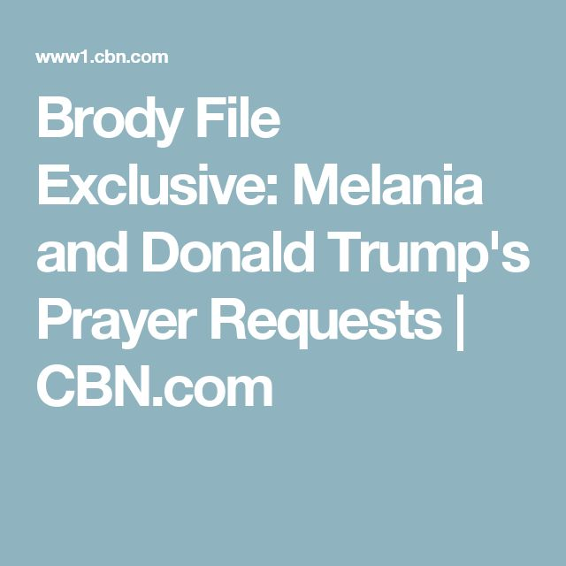 Brody File Exclusive: Melania and Donald Trump's Prayer Requests | CBN.com